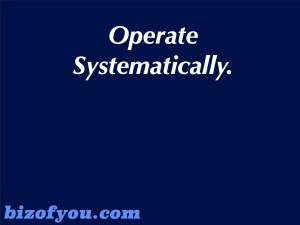 Operate Systematically