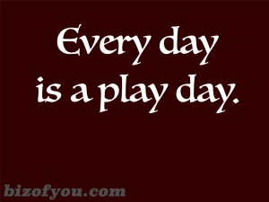 play everyday