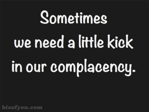 kick in complacency