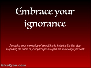 Ignorant is how we start as children and how we learn as adults.