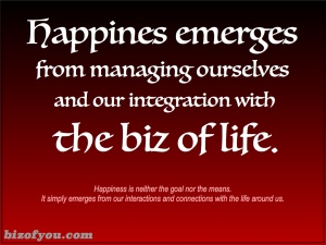 Happiness is not something you can seek or make happen. It emerges from your decisions and integration with life.
