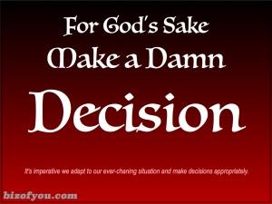 decide damn it